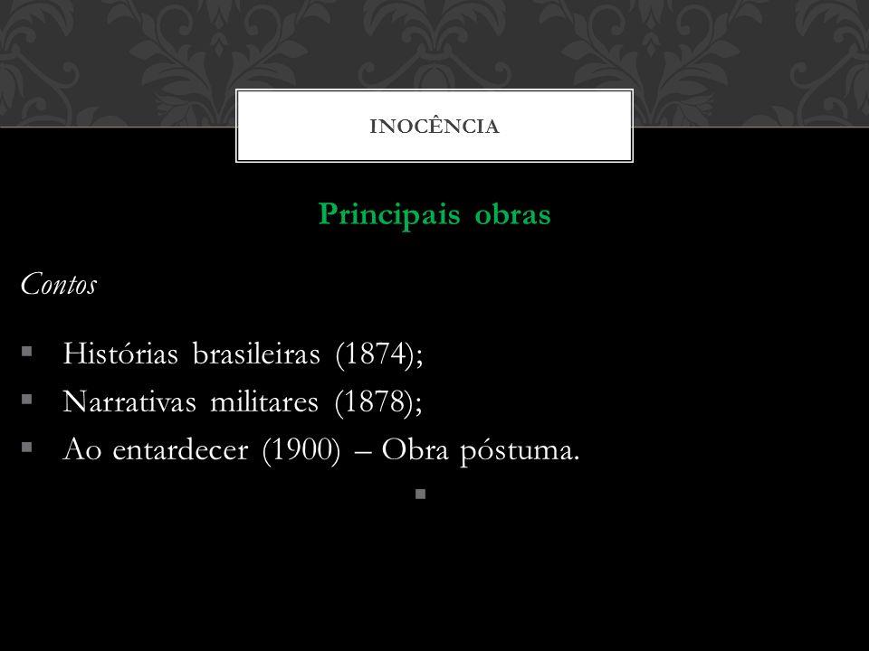 INOCÊNCIA Principais obras Contos Histórias brasileiras (1874); Narrativas militares (1878); Ao entardecer (1900) – Obra póstuma.
