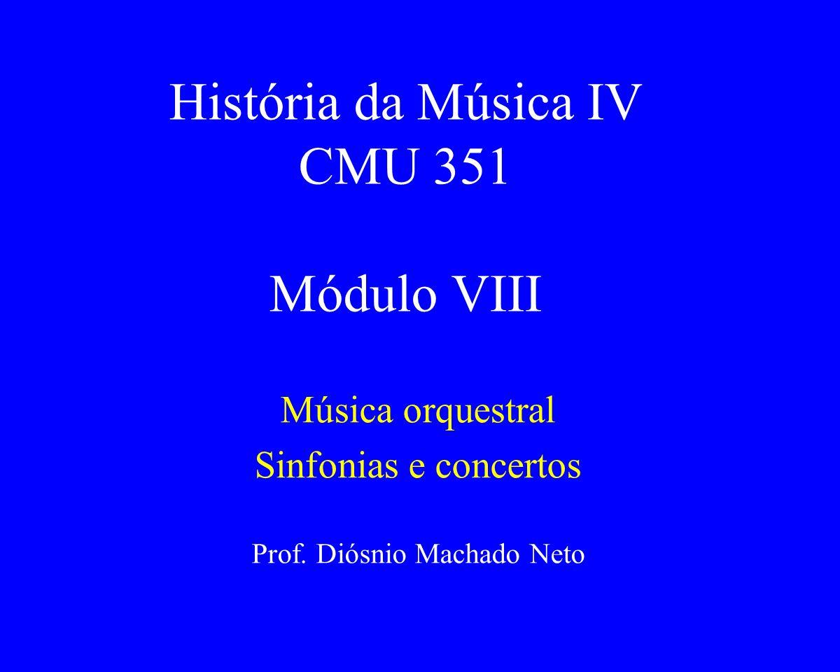 História da Música IV CMU 351 Módulo VIII Música orquestral Sinfonias e concertos Prof. Diósnio Machado Neto