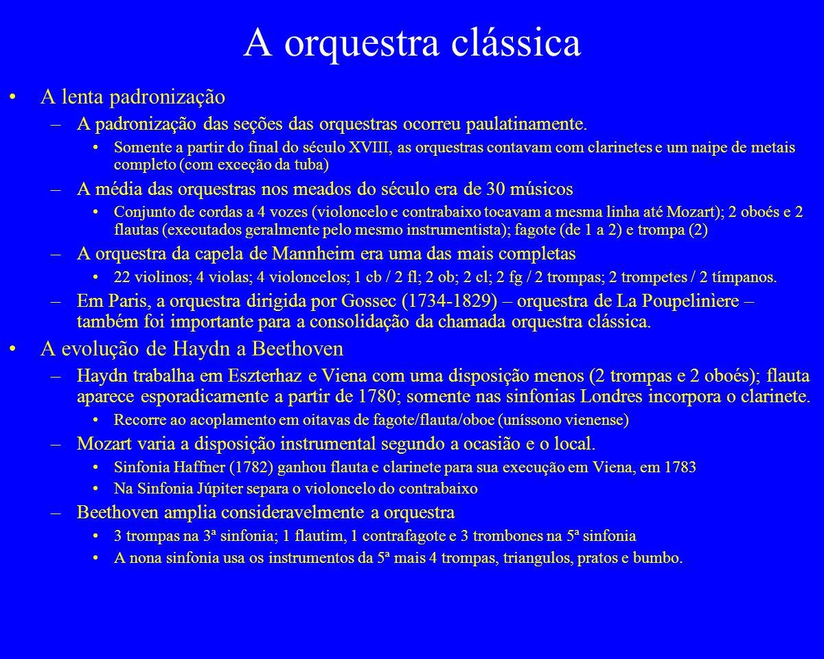 A orquestra clássica A lenta padronização –A padronização das seções das orquestras ocorreu paulatinamente. Somente a partir do final do século XVIII,