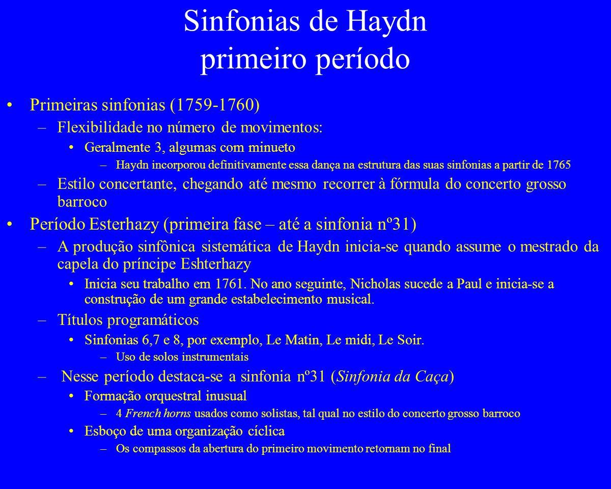 Sinfonias de Haydn primeiro período Primeiras sinfonias (1759-1760) –Flexibilidade no número de movimentos: Geralmente 3, algumas com minueto –Haydn i