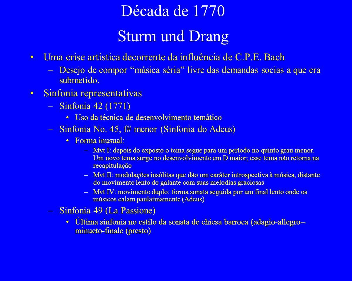 Década de 1770 Sturm und Drang Uma crise artística decorrente da influência de C.P.E. Bach –Desejo de compor música séria livre das demandas socias a