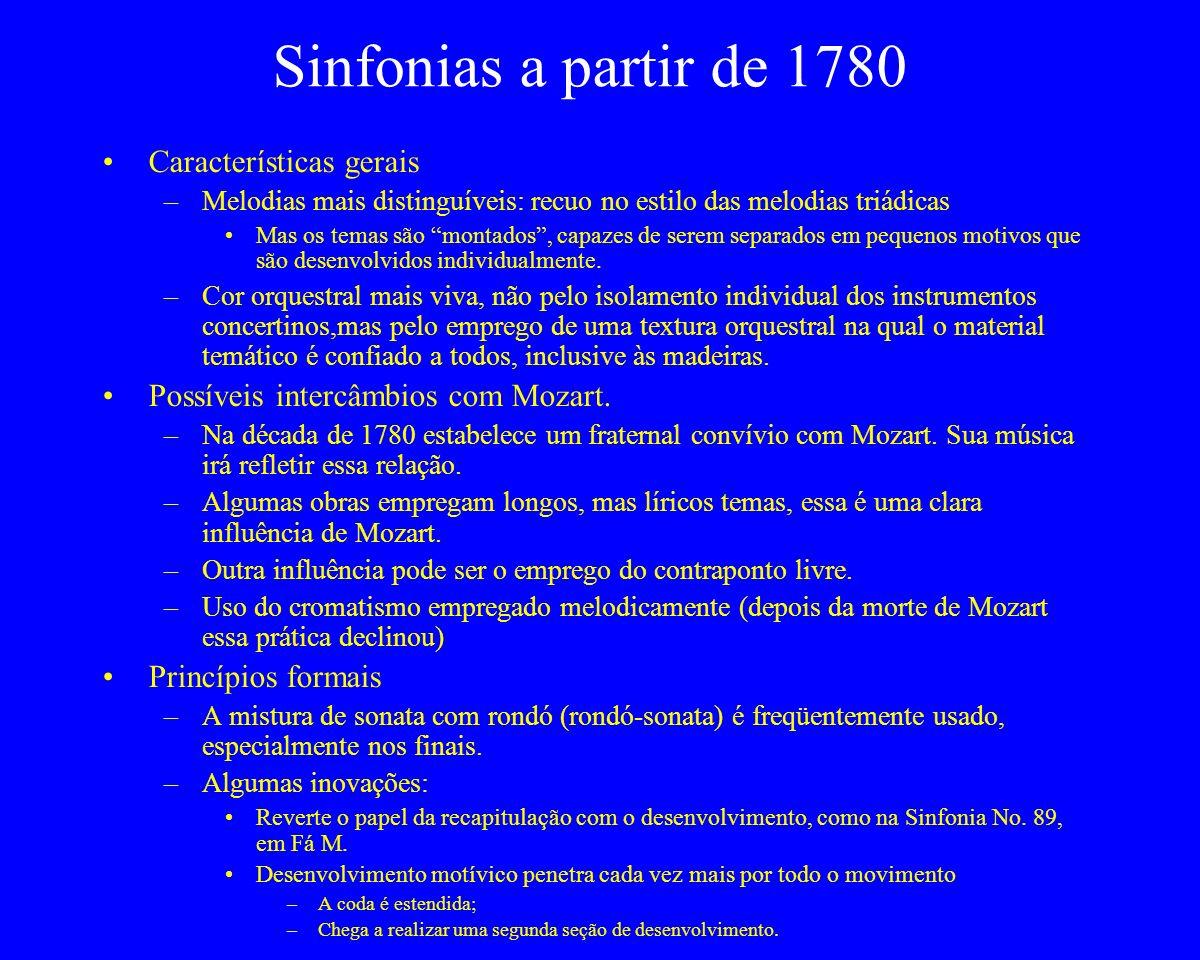 Sinfonias a partir de 1780 Características gerais –Melodias mais distinguíveis: recuo no estilo das melodias triádicas Mas os temas são montados, capa