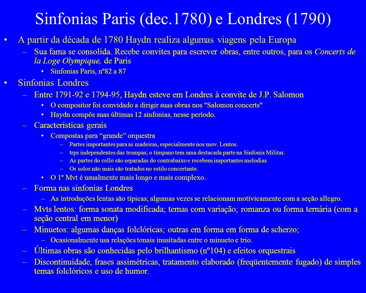 Sinfonias Paris (dec.1780) e Londres (1790) A partir da década de 1780 Haydn realiza algumas viagens pela Europa –Sua fama se consolida. Recebe convit