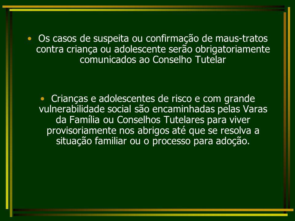 Os casos de suspeita ou confirmação de maus-tratos contra criança ou adolescente serão obrigatoriamente comunicados ao Conselho Tutelar Crianças e ado