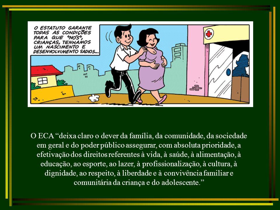 O ECA deixa claro o dever da família, da comunidade, da sociedade em geral e do poder público assegurar, com absoluta prioridade, a efetivação dos dir
