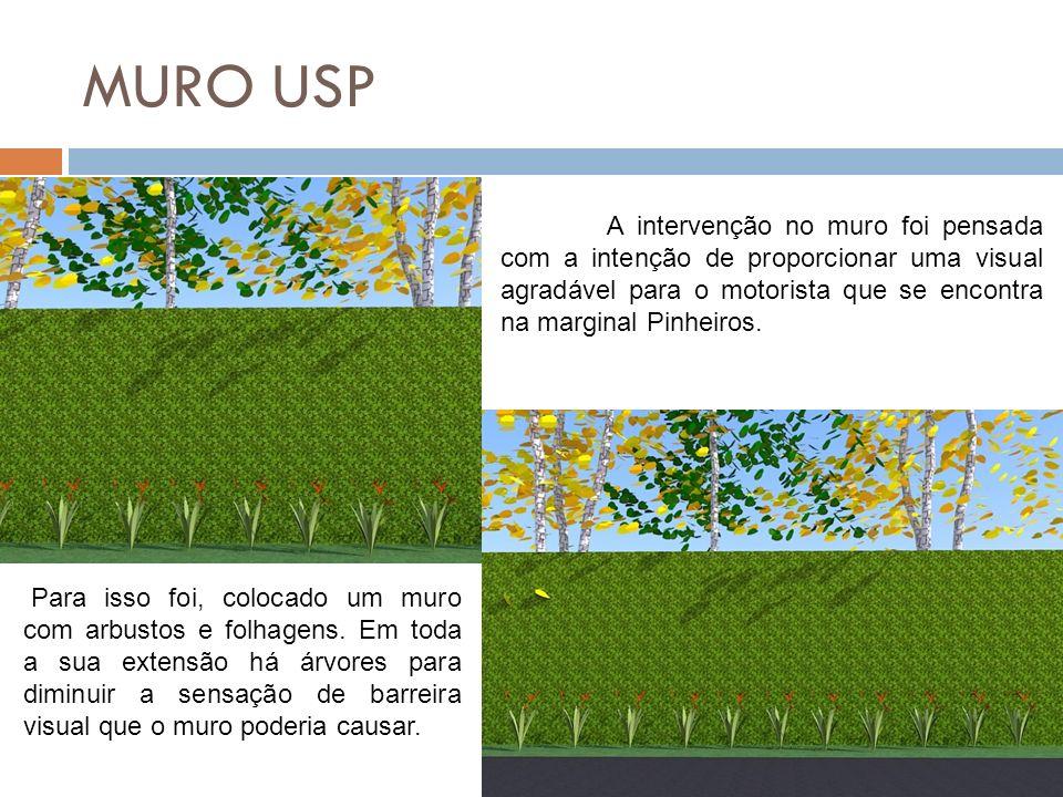 MURO USP A intervenção no muro foi pensada com a intenção de proporcionar uma visual agradável para o motorista que se encontra na marginal Pinheiros.