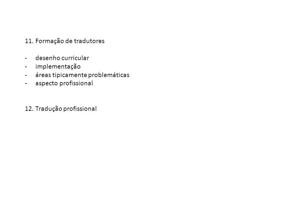 11. Formação de tradutores -desenho curricular -implementação -áreas tipicamente problemáticas -aspecto profissional 12. Tradução profissional