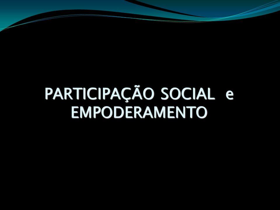 PARTICIPAÇÃO SOCIAL e EMPODERAMENTO PARTICIPAÇÃO SOCIAL e EMPODERAMENTO