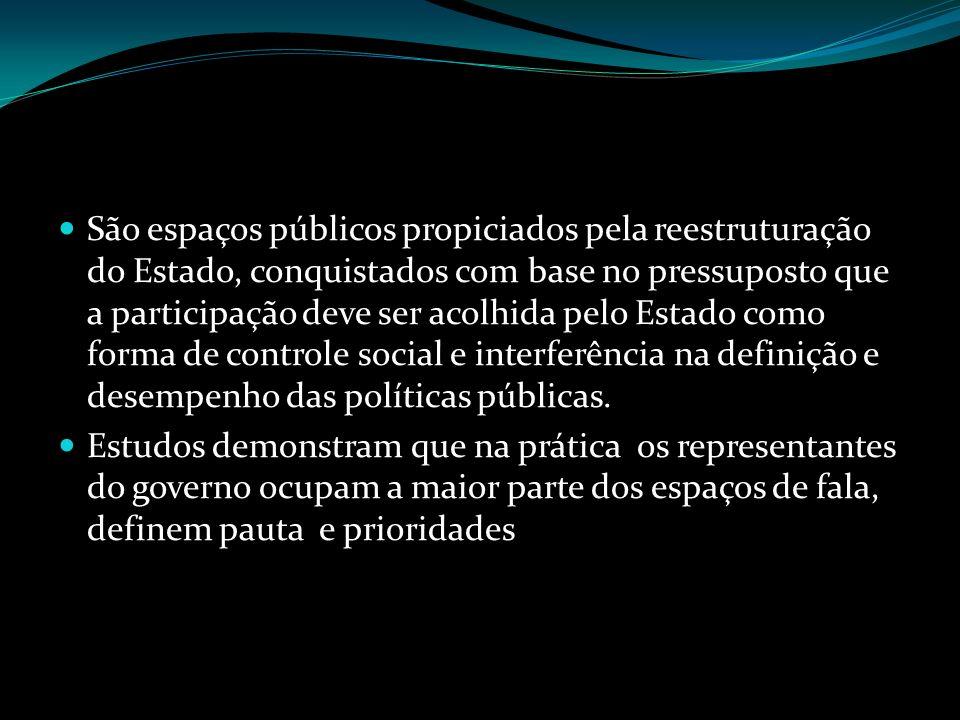 São espaços públicos propiciados pela reestruturação do Estado, conquistados com base no pressuposto que a participação deve ser acolhida pelo Estado