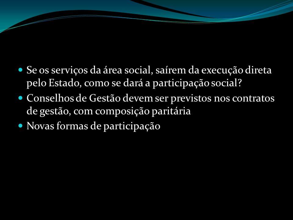 Se os serviços da área social, saírem da execução direta pelo Estado, como se dará a participação social? Conselhos de Gestão devem ser previstos nos