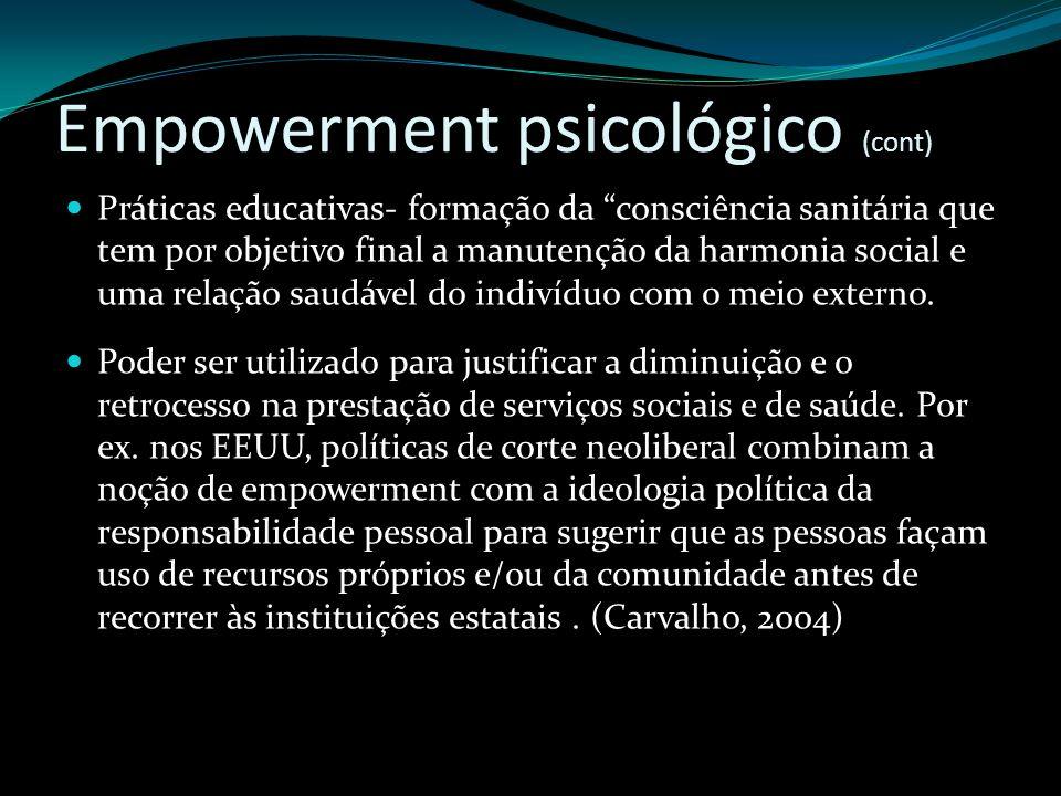 Empowerment psicológico (cont) Práticas educativas- formação da consciência sanitária que tem por objetivo final a manutenção da harmonia social e uma