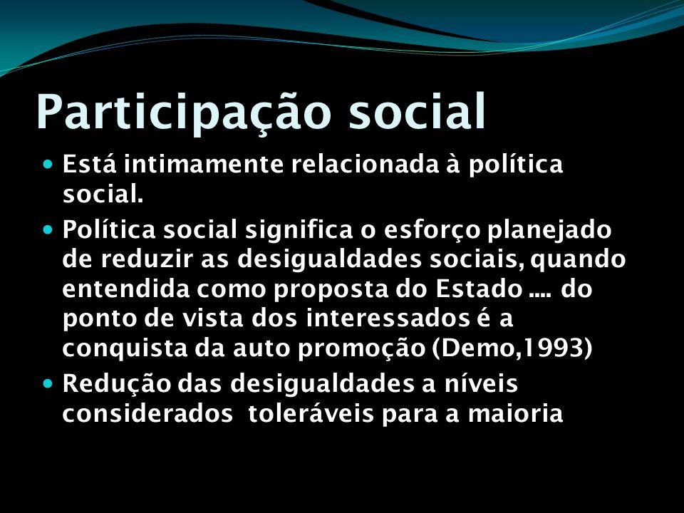 Participação social Está intimamente relacionada à política social. Política social significa o esforço planejado de reduzir as desigualdades sociais,