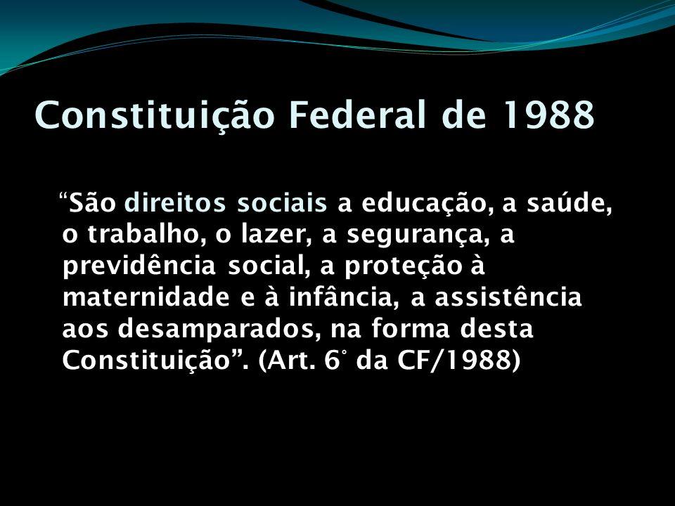 Constituição Federal de 1988 São direitos sociais a educação, a saúde, o trabalho, o lazer, a segurança, a previdência social, a proteção à maternidad