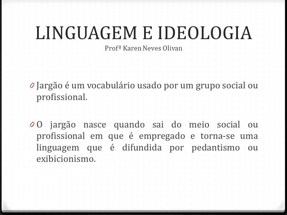 0 Jargão é um vocabulário usado por um grupo social ou profissional.