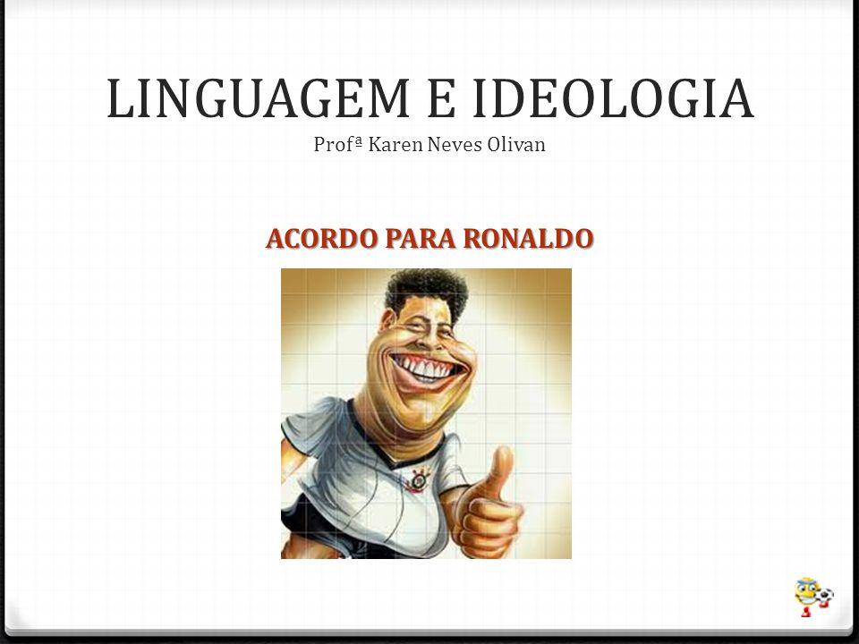 ACORDO PARA RONALDO LINGUAGEM E IDEOLOGIA Profª Karen Neves Olivan