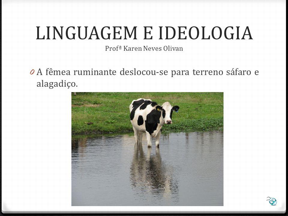 0 Prosopopeia flácida para acalentar bovino. LINGUAGEM E IDEOLOGIA Profª Karen Neves Olivan