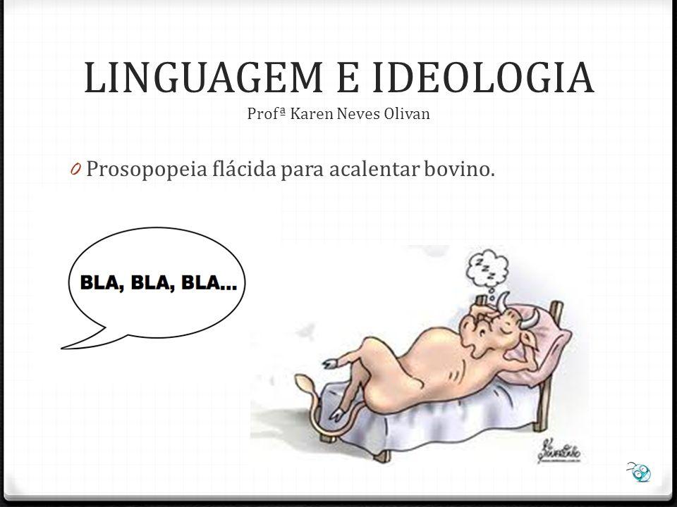 0 Romper a face. LINGUAGEM E IDEOLOGIA Profª Karen Neves Olivan