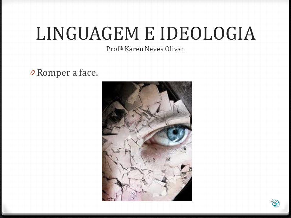 0 Creditar um primata. LINGUAGEM E IDEOLOGIA Profª Karen Neves Olivan
