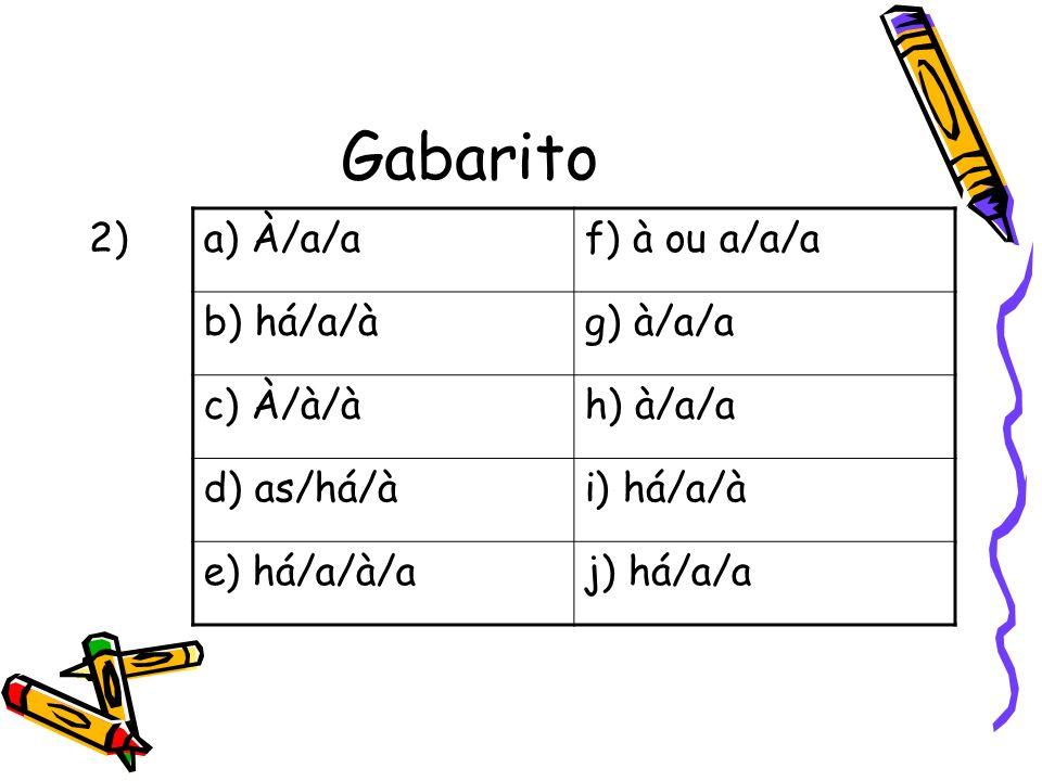 Gabarito 2) a) À/a/af) à ou a/a/a b) há/a/àg) à/a/a c) À/à/àh) à/a/a d) as/há/ài) há/a/à e) há/a/à/aj) há/a/a