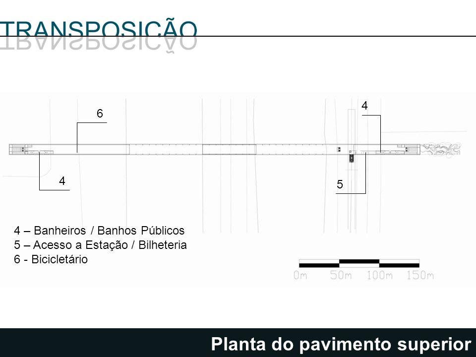 Planta do pavimento superior 4 6 5 4 4 – Banheiros / Banhos Públicos 5 – Acesso a Estação / Bilheteria 6 - Bicicletário