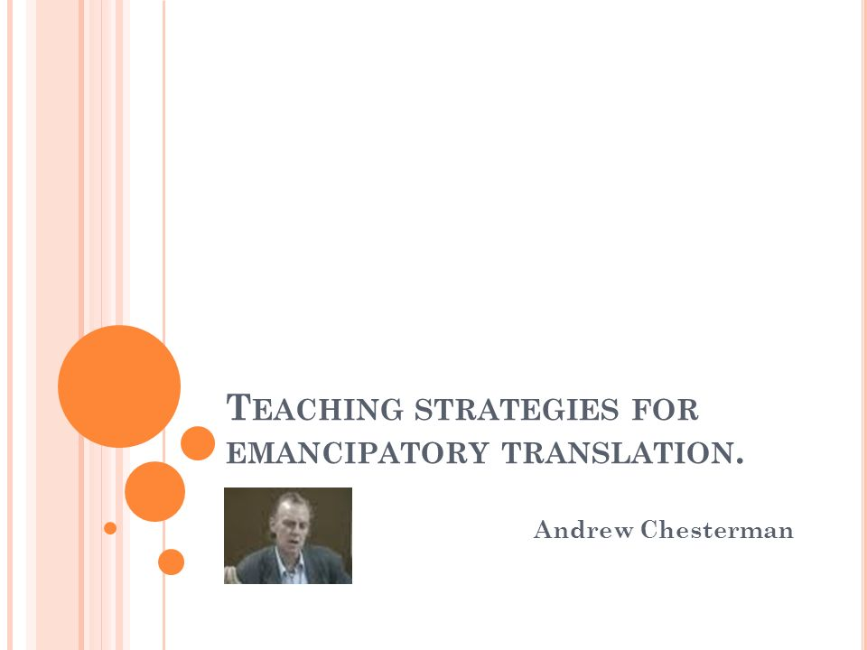 T EACHING STRATEGIES FOR EMANCIPATORY TRANSLATION. Andrew Chesterman