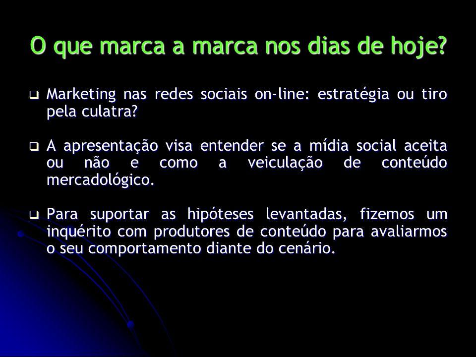 O que marca a marca nos dias de hoje? Marketing nas redes sociais on-line: estratégia ou tiro pela culatra? Marketing nas redes sociais on-line: estra