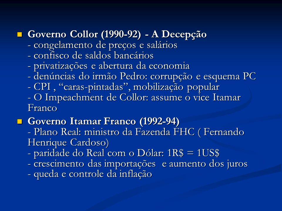 Governo Collor (1990-92) - A Decepção - congelamento de preços e salários - confisco de saldos bancários - privatizações e abertura da economia - denú