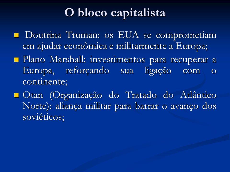 O bloco capitalista Doutrina Truman: os EUA se comprometiam em ajudar econômica e militarmente a Europa; Doutrina Truman: os EUA se comprometiam em aj