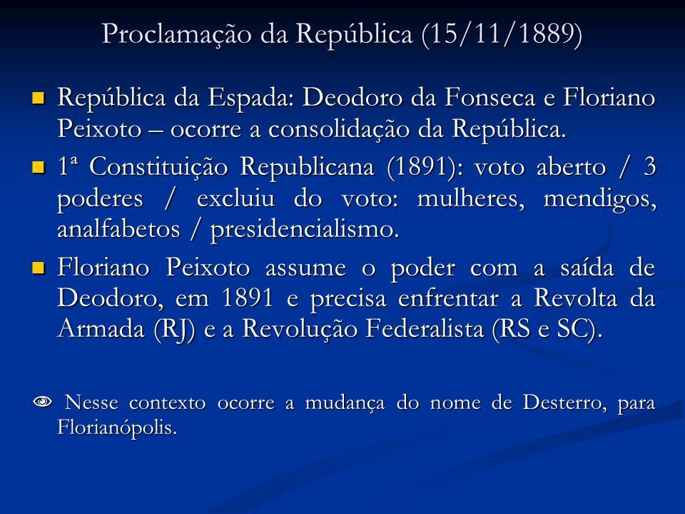 Proclamação da República (15/11/1889) República da Espada: Deodoro da Fonseca e Floriano Peixoto – ocorre a consolidação da República. República da Es