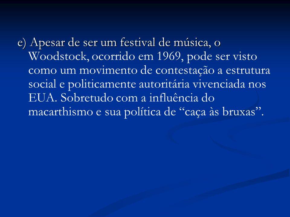 e) Apesar de ser um festival de música, o e) Apesar de ser um festival de música, o Woodstock, ocorrido em 1969, pode ser visto como um movimento de c
