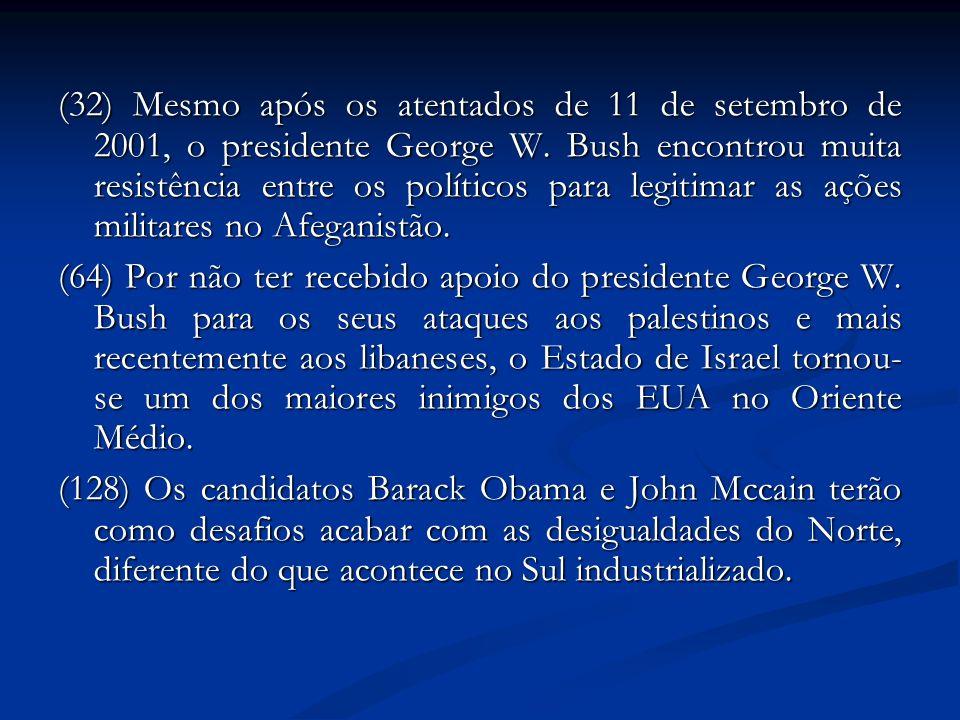 (32) Mesmo após os atentados de 11 de setembro de 2001, o presidente George W. Bush encontrou muita resistência entre os políticos para legitimar as a