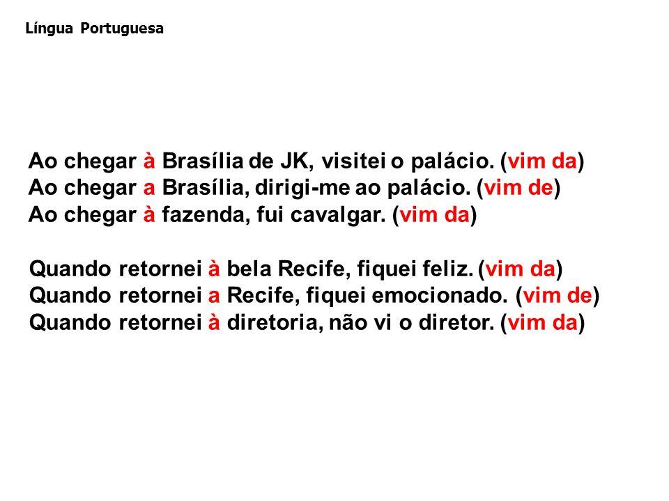 Ao chegar à Brasília de JK, visitei o palácio.(vim da) Ao chegar a Brasília, dirigi-me ao palácio.