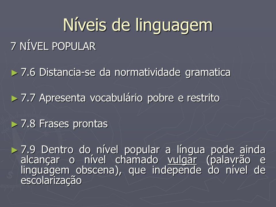 Níveis de linguagem 7 NÍVEL POPULAR 7.6 Distancia-se da normatividade gramatica 7.6 Distancia-se da normatividade gramatica 7.7 Apresenta vocabulário