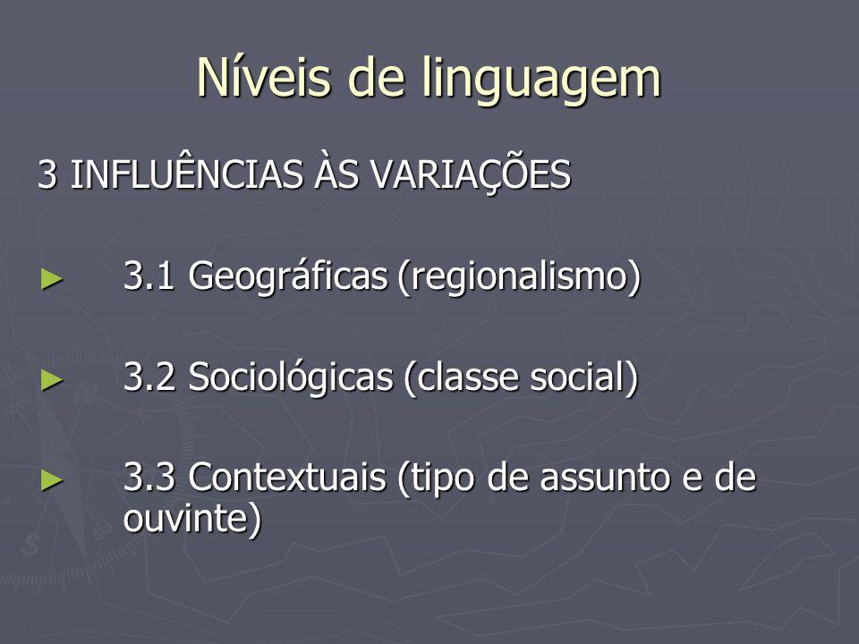 Níveis de linguagem 3 INFLUÊNCIAS ÀS VARIAÇÕES 3.1 Geográficas (regionalismo) 3.1 Geográficas (regionalismo) 3.2 Sociológicas (classe social) 3.2 Soci