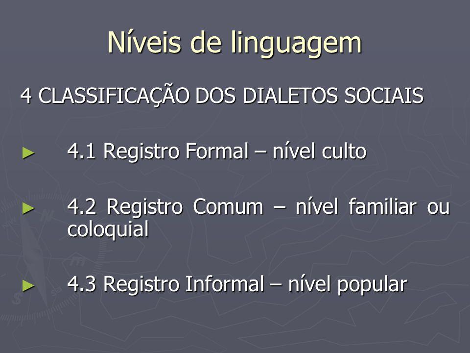 Níveis de linguagem 4 CLASSIFICAÇÃO DOS DIALETOS SOCIAIS 4.1 Registro Formal – nível culto 4.1 Registro Formal – nível culto 4.2 Registro Comum – níve