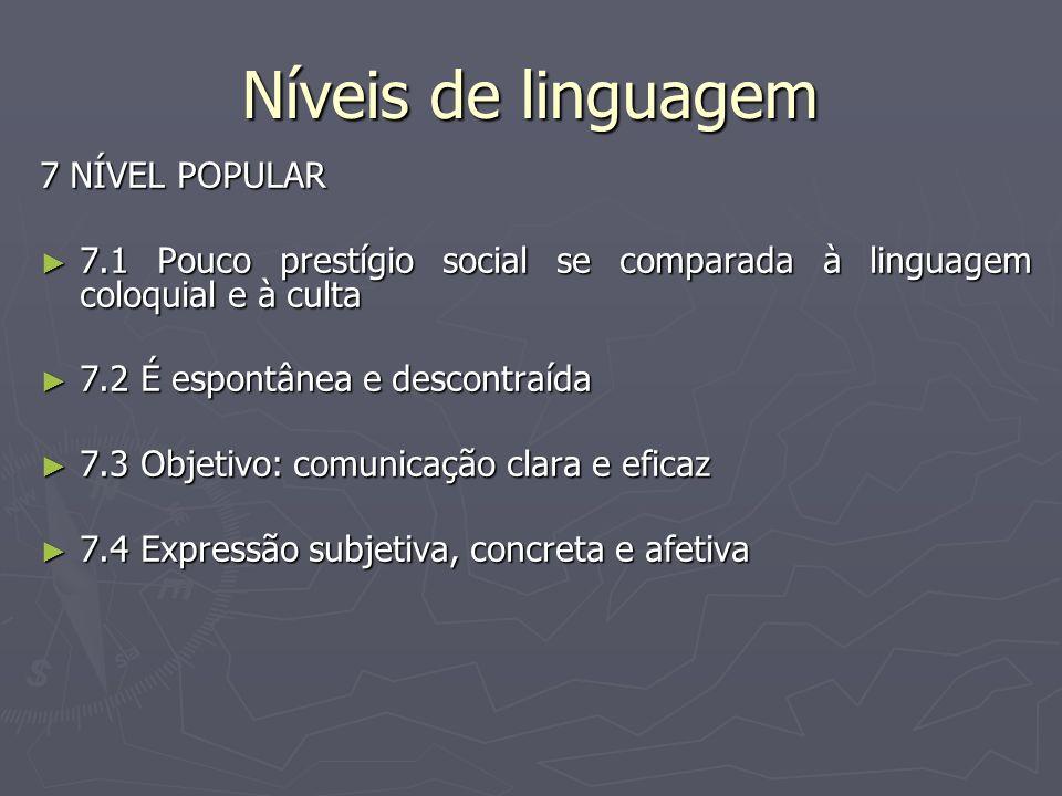 Níveis de linguagem 7 NÍVEL POPULAR 7.1 Pouco prestígio social se comparada à linguagem coloquial e à culta 7.1 Pouco prestígio social se comparada à
