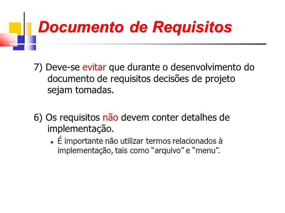 Documento de Requisitos 7) Deve-se evitar que durante o desenvolvimento do documento de requisitos decisões de projeto sejam tomadas.