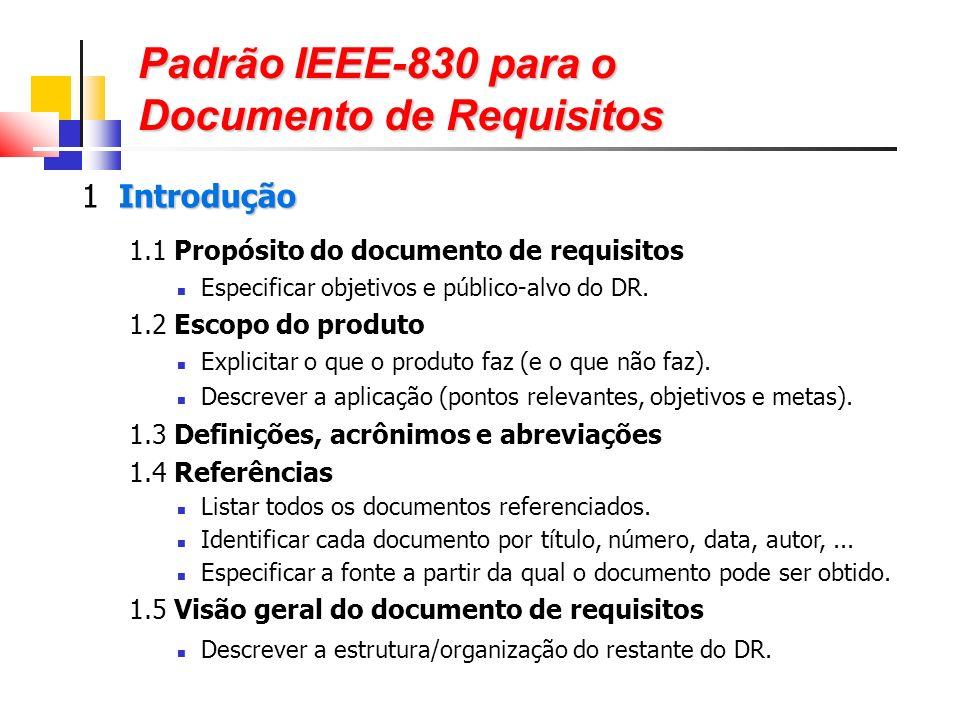 Padrão IEEE-830 para o Documento de Requisitos Introdução 1 Introdução 1.1 Propósito do documento de requisitos Especificar objetivos e público-alvo do DR.