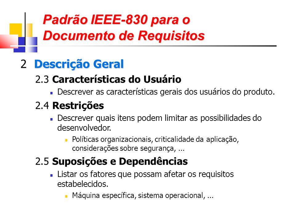 Padrão IEEE-830 para o Documento de Requisitos Descrição Geral 2 Descrição Geral 2.3 Características do Usuário Descrever as características gerais dos usuários do produto.
