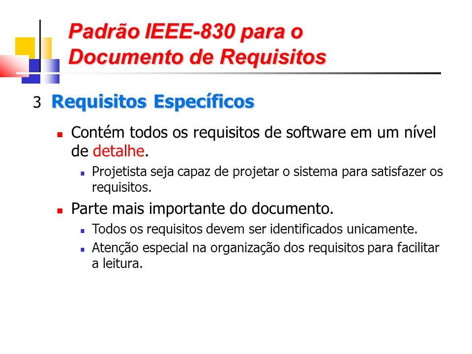 Padrão IEEE-830 para o Documento de Requisitos Requisitos Específicos 3 Requisitos Específicos Contém todos os requisitos de software em um nível de detalhe.