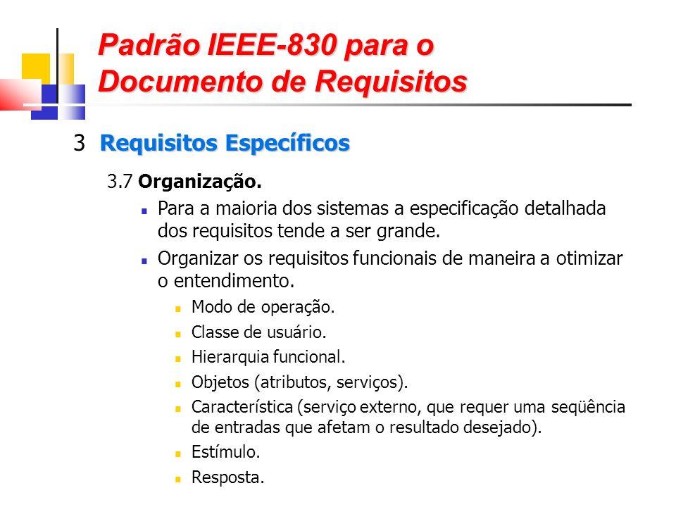 Padrão IEEE-830 para o Documento de Requisitos Requisitos Específicos 3 Requisitos Específicos 3.7 Organização.