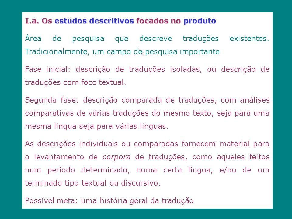I.a. Os estudos descritivos focados no produto Área de pesquisa que descreve traduções existentes. Tradicionalmente, um campo de pesquisa importante F