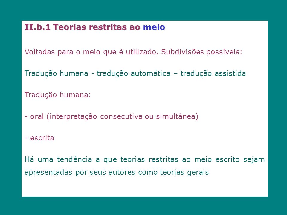 II.b.1 Teorias restritas ao meio Voltadas para o meio que é utilizado. Subdivisões possíveis: Tradução humana - tradução automática – tradução assisti