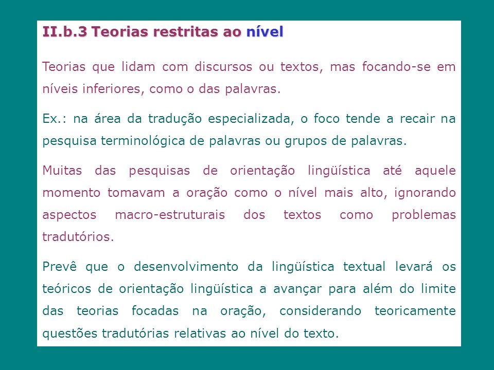 II.b.3 Teorias restritas ao nível Teorias que lidam com discursos ou textos, mas focando-se em níveis inferiores, como o das palavras. Ex.: na área da
