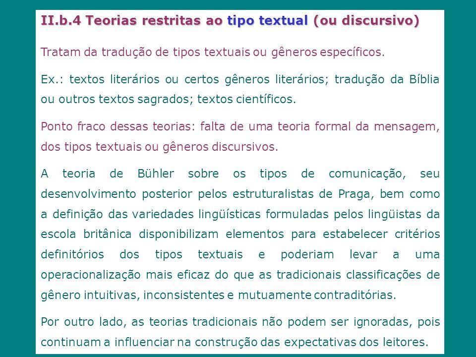 II.b.4 Teorias restritas ao tipo textual (ou discursivo) Tratam da tradução de tipos textuais ou gêneros específicos. Ex.: textos literários ou certos