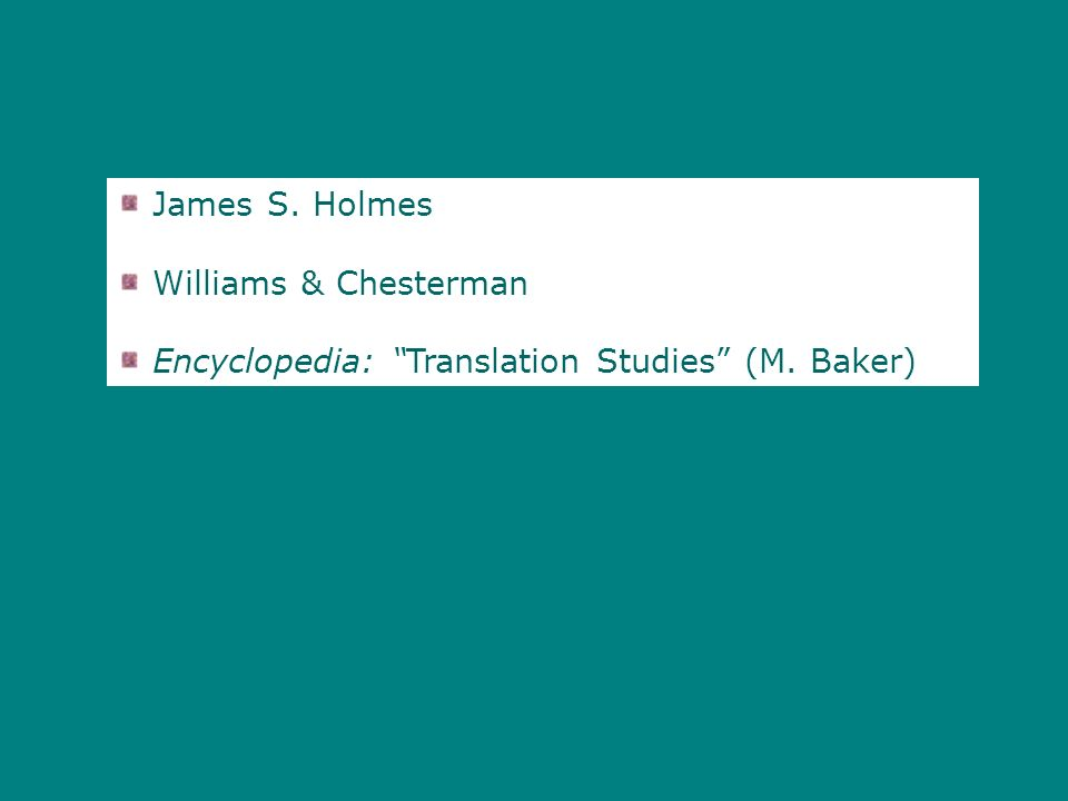 James S. Holmes Williams & Chesterman Encyclopedia: Translation Studies (M. Baker)