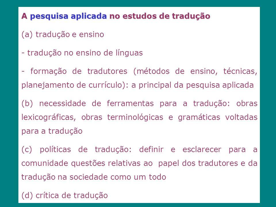 A pesquisa aplicada no estudos de tradução (a) tradução e ensino - tradução no ensino de línguas - formação de tradutores (métodos de ensino, técnicas