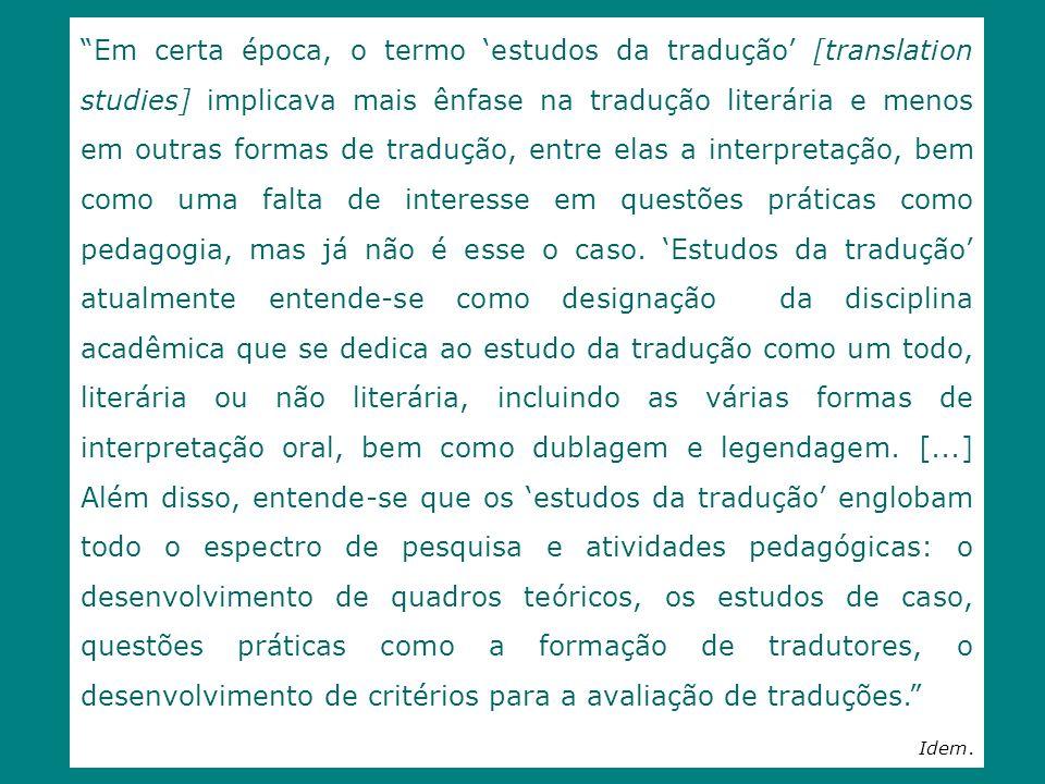 Em certa época, o termo estudos da tradução [translation studies] implicava mais ênfase na tradução literária e menos em outras formas de tradução, en