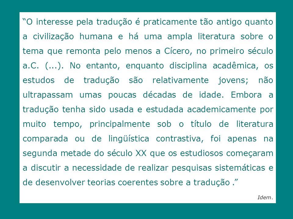 O interesse pela tradução é praticamente tão antigo quanto a civilização humana e há uma ampla literatura sobre o tema que remonta pelo menos a Cícero