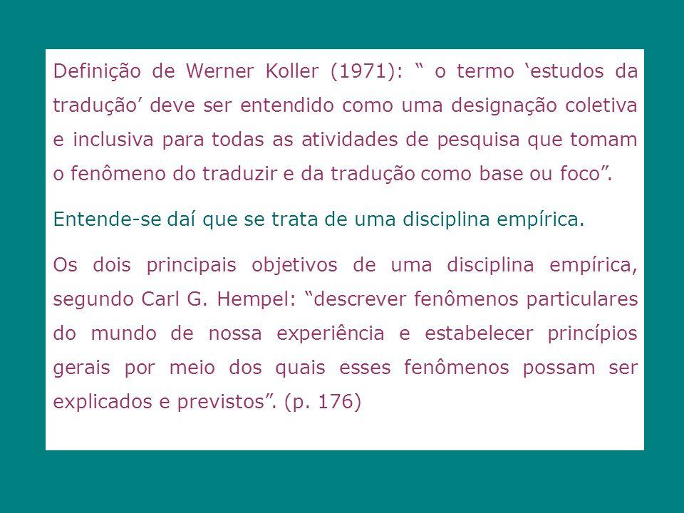 Definição de Werner Koller (1971): o termo estudos da tradução deve ser entendido como uma designação coletiva e inclusiva para todas as atividades de pesquisa que tomam o fenômeno do traduzir e da tradução como base ou foco.